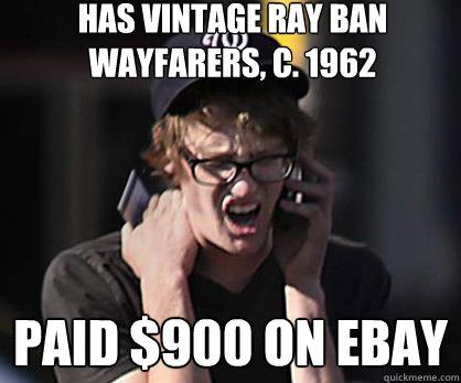 ray ban meme  has vintage ray ban wayfarers, c. 1962 paid $900 on ebay