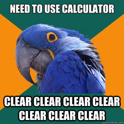 Need to use calculator clear clear clear clear clear clear clear - Need to use calculator clear clear clear clear clear clear clear  Paranoid Parrot