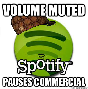 Volume Muted Pauses Commercial - Volume Muted Pauses Commercial  Scumbag Spotify