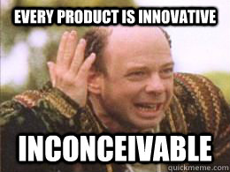 Every product is innovative inconceivable