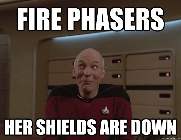 Fire phasers her shields are down - Fire phasers her shields are down  Inside Joke Picard