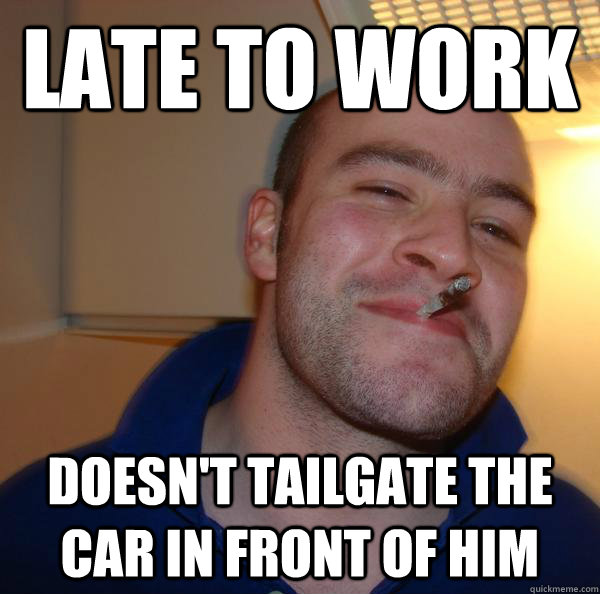 Late to work doesn't tailgate the car in front of him - Late to work doesn't tailgate the car in front of him  Misc