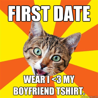 First Date Wear I <3 My Boyfriend tshirt. - First Date Wear I <3 My Boyfriend tshirt.  Bad Advice Cat