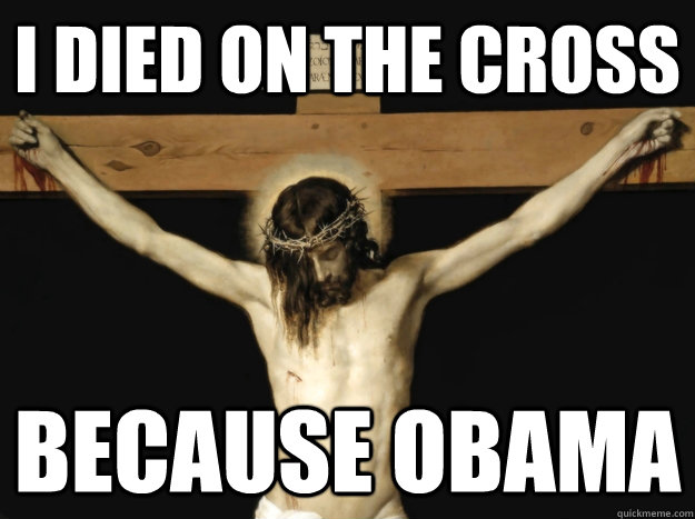 I died on the cross because obama