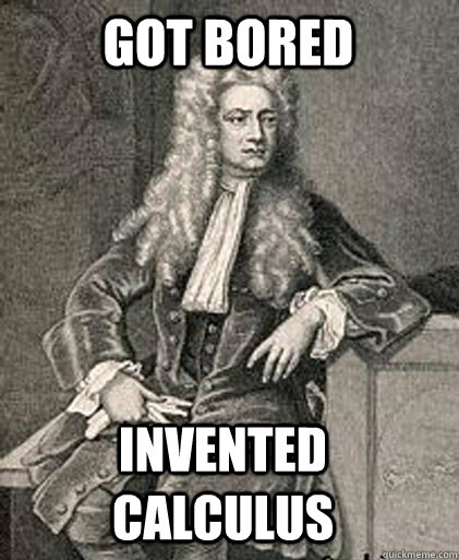 Got bored Invented Calculus  - Got bored Invented Calculus   Misc