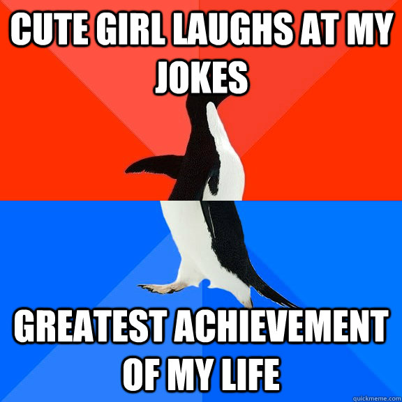 cute girl laughs at my jokes Greatest achievement of my life - cute girl laughs at my jokes Greatest achievement of my life  Socially Awesome Awkward Penguin