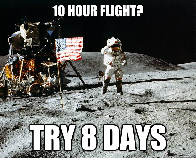 10 hour flight? Try 8 days - 10 hour flight? Try 8 days  Unimpressed Astronaut