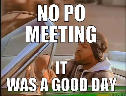 NO PO MEETING IT WAS A GOOD DAY today was a good day