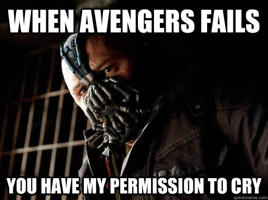 When Avengers fails You have my permission to cry