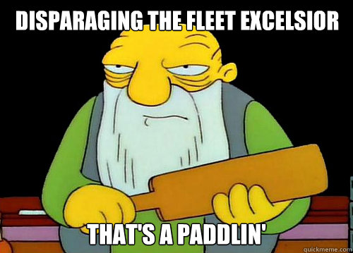 Disparaging the fleet excelsior That's a Paddlin' - Disparaging the fleet excelsior That's a Paddlin'  Thats a paddlin
