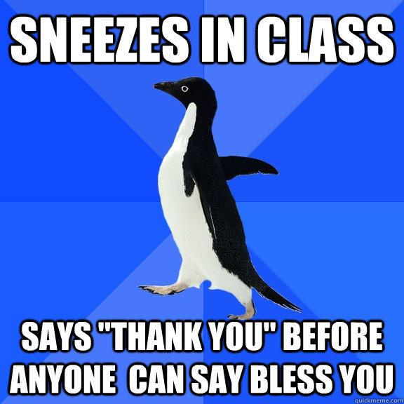 sneezes in class says