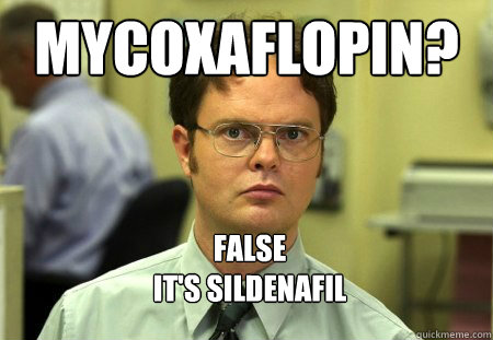 mycoxaflopin?  FALSE It's sildenafil - mycoxaflopin?  FALSE It's sildenafil  Dwight Schrute Knows Best