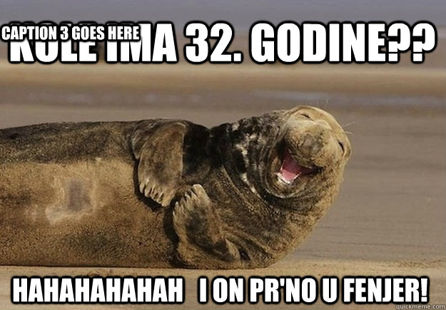 kole ima 32. godine?? hahahahahah   i on pr'no u fenjer!  Caption 3 goes here - kole ima 32. godine?? hahahahahah   i on pr'no u fenjer!  Caption 3 goes here  Sea Lion Brian