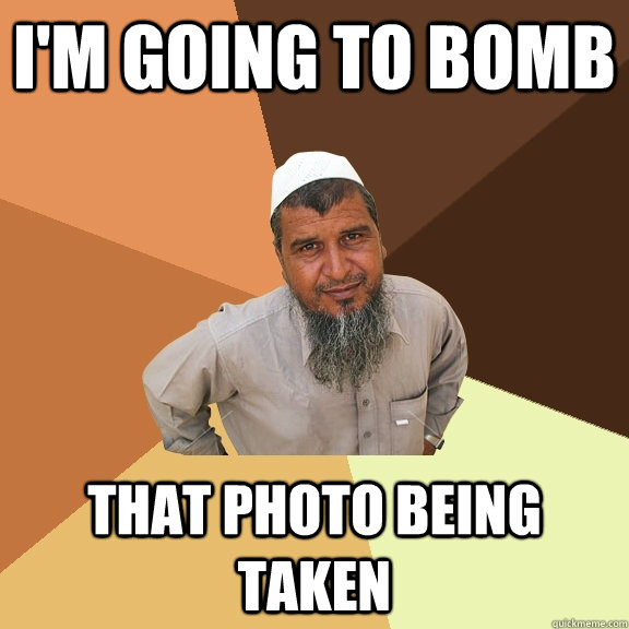 I'm going to bomb That photo being taken  Ordinary Muslim Man