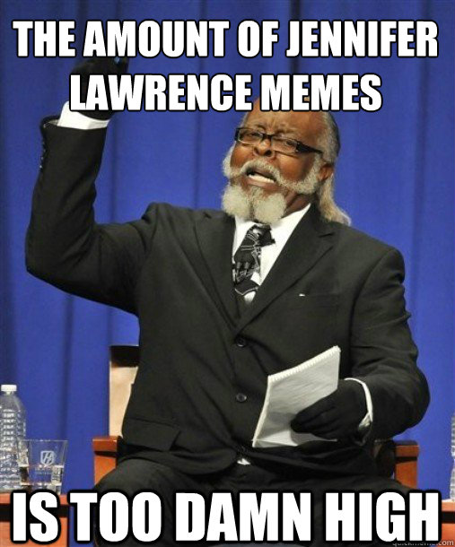 the amount of Jennifer Lawrence memes  is too damn high