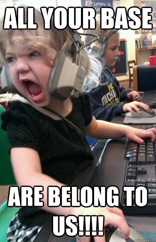 All your base are belong to us!!!! - All your base are belong to us!!!!  1337 gamer girl