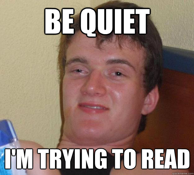 Be quiet I'm trying to read  - Be quiet I'm trying to read   10 Guy