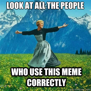 Look at all the people who use this meme correctly