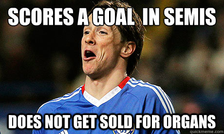 Scores a goal  in semis does not get sold for organs - Scores a goal  in semis does not get sold for organs  Torres