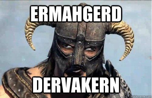 ERMAHGERD DERVAKERN