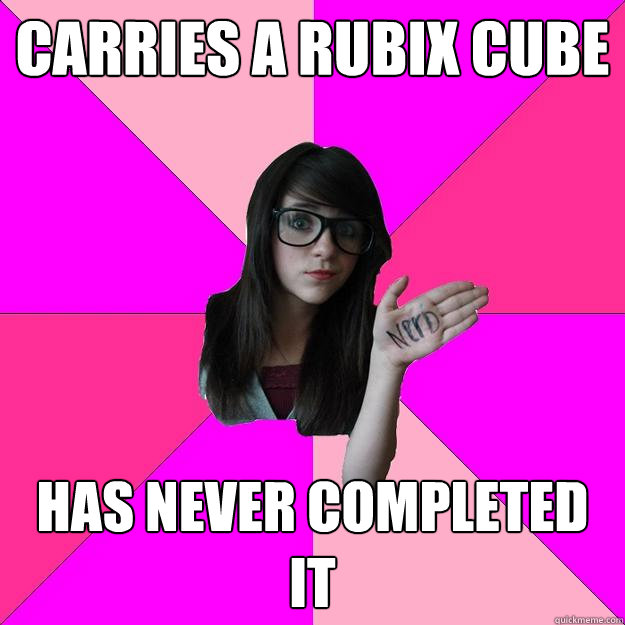 carries a rubix cube has never completed it  - carries a rubix cube has never completed it   Idiot Nerd Girl