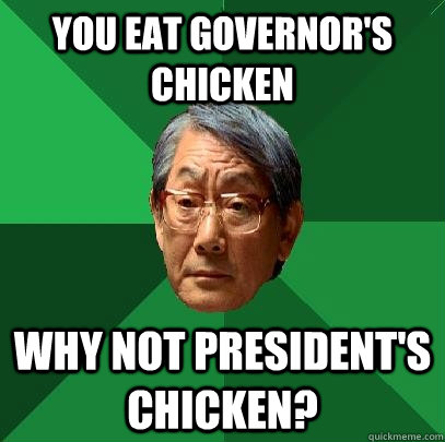You eat Governor's chicken why not president's chicken? - You eat Governor's chicken why not president's chicken?  High Expectations Asian Father