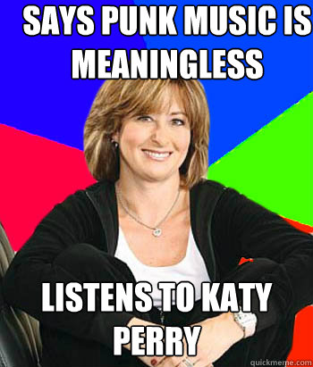 says punk music is meaningless listens to katy perry  Sheltering Suburban Mom