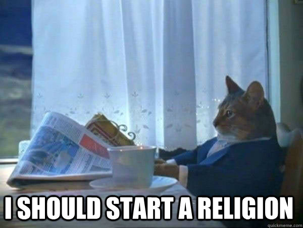 I should start a religion -  I should start a religion  morning realization newspaper cat meme