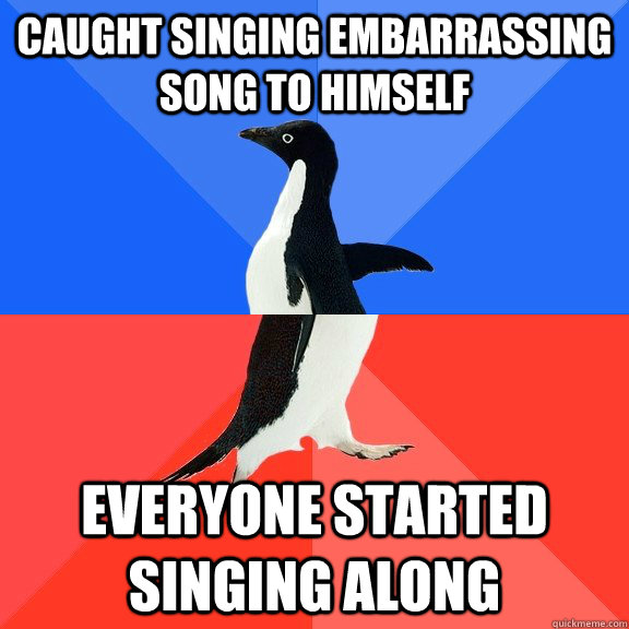 caught singing embarrassing song to himself everyone started singing along - caught singing embarrassing song to himself everyone started singing along  Socially Awkward Awesome Penguin