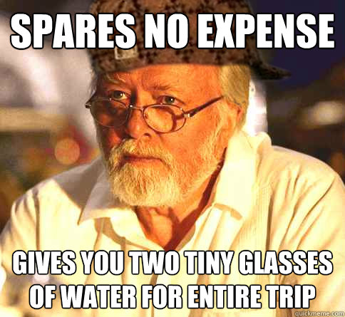 Spares no expense Gives you two tiny glasses of water for entire trip