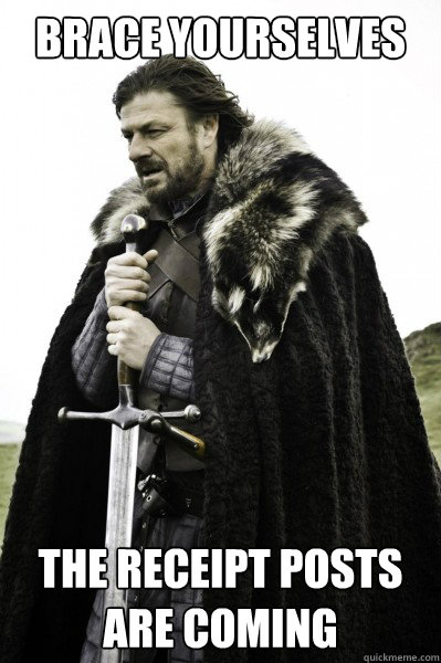 Brace yourselves The receipt posts are coming