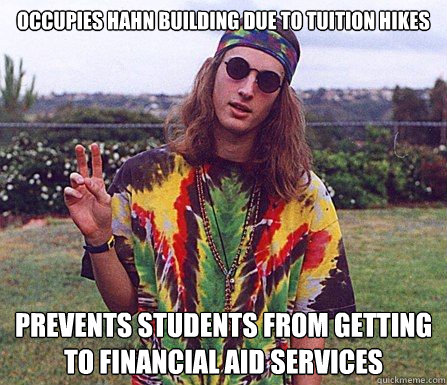 Occupies Hahn Building due to tuition hikes Prevents students from getting to financial aid services - Occupies Hahn Building due to tuition hikes Prevents students from getting to financial aid services  Misc