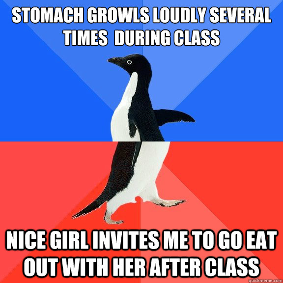 Stomach growls loudly several times during class Nice girl