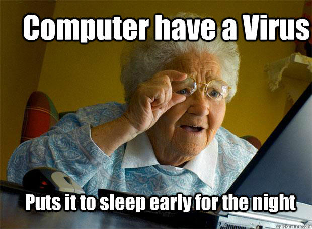 Computer have a Virus Puts it to sleep early for the night  Grandma finds the Internet