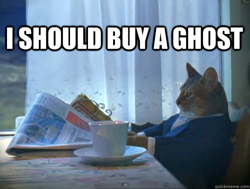 I should buy a ghost