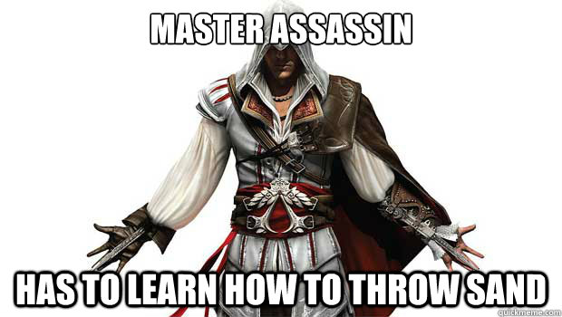 Master assassin Has to learn how to throw sand