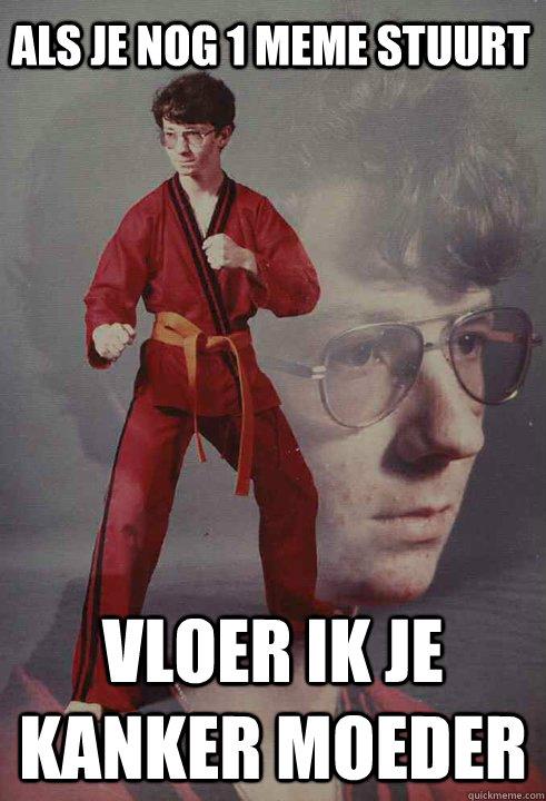 Als je nog 1 meme stuurt vloer ik je kanker moeder - Als je nog 1 meme stuurt vloer ik je kanker moeder  Karate Kyle