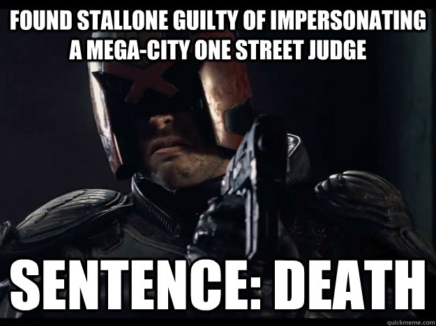 Found Stallone Guilty of impersonating a Mega-City one street Judge Sentence: death