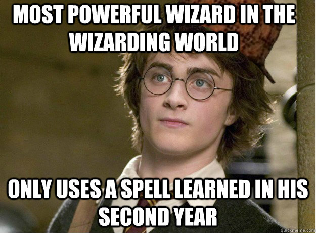 Most powerful wizard in the wizarding world Only uses a spell learned in his second year - Most powerful wizard in the wizarding world Only uses a spell learned in his second year  Scumbag Harry Potter