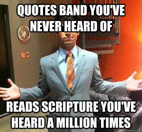 quotes band you've never heard of reads scripture you've heard a million times