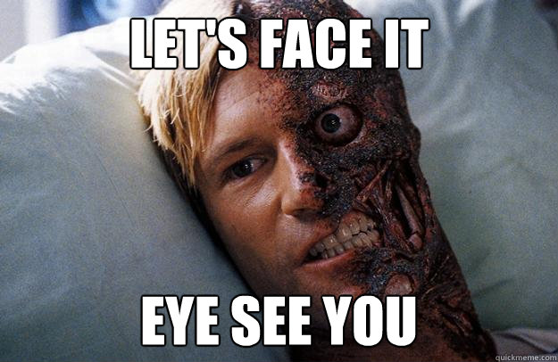 Let's Face It EYE SEE YOU