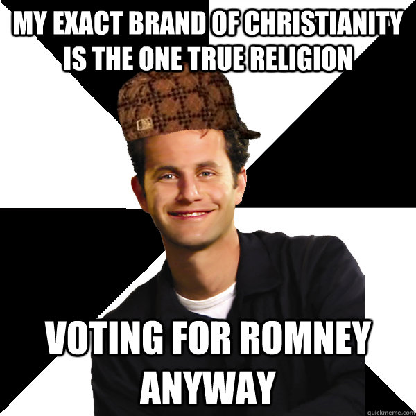 My exact brand of christianity is the one true religion voting for romney anyway - My exact brand of christianity is the one true religion voting for romney anyway  Scumbag Christian