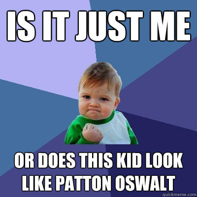 Is It Just Me Or Does This Kid Look Like Patton Oswalt Quickmeme