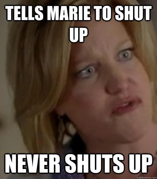 tells marie to shut up never shuts up