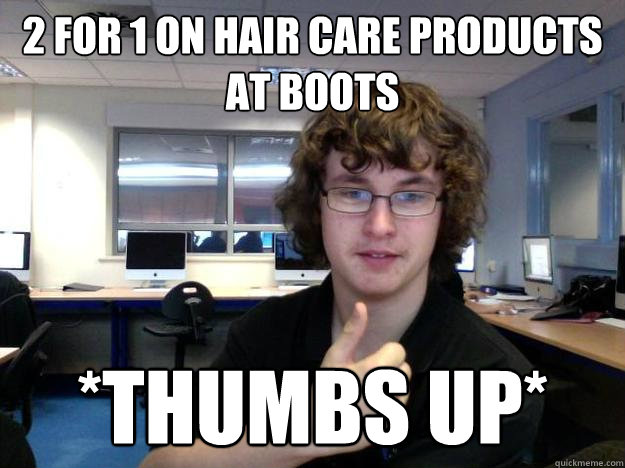 2 for 1 on hair care products at boots *Thumbs up*