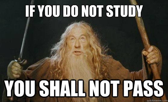 if you do not study you shall not pass