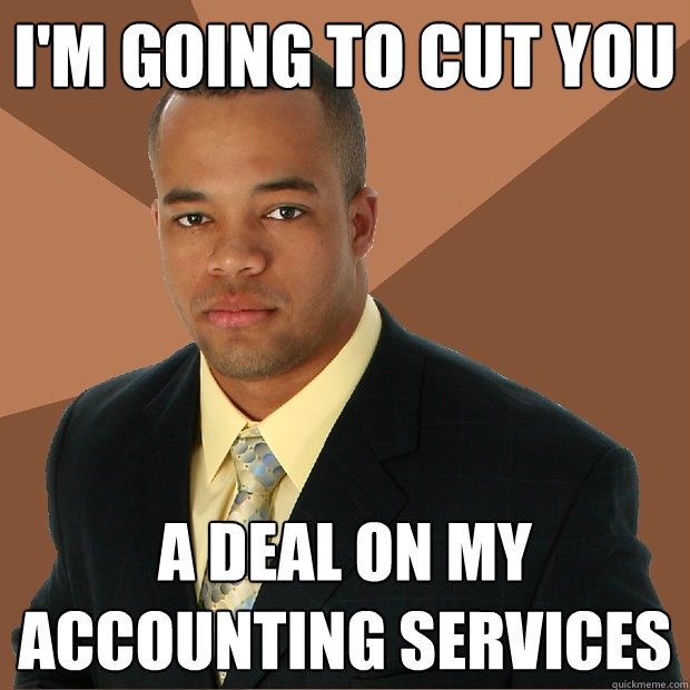 i'm going to cut you a deal on my accounting services - i'm going to cut you a deal on my accounting services  Successful Black Man