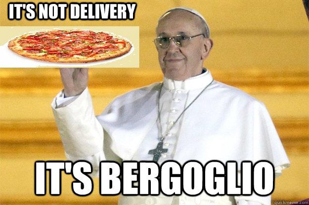 It's not delivery It's Bergoglio - It's not delivery It's Bergoglio  Pizza Delivery