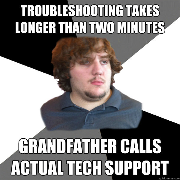 Troubleshooting takes longer than two minutes Grandfather calls actual tech support - Troubleshooting takes longer than two minutes Grandfather calls actual tech support  Family Tech Support Guy