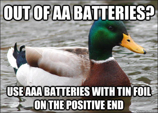 Out of AA Batteries? Use AAA batteries with tin foil on the positive end - Out of AA Batteries? Use AAA batteries with tin foil on the positive end  Actual Advice Mallard